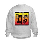 Can You Dig It? Kids Sweatshirt