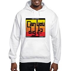 Can You Dig It? Hooded Sweatshirt