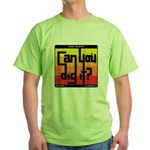 Can You Dig It? Green T-Shirt