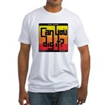 Can You Dig It? Fitted T-Shirt