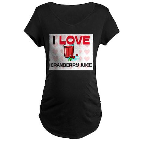 I Love Cranberry Juice Maternity Dark T-Shirt