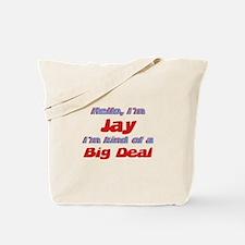 I'm Jay - I'm A Big Deal Tote Bag