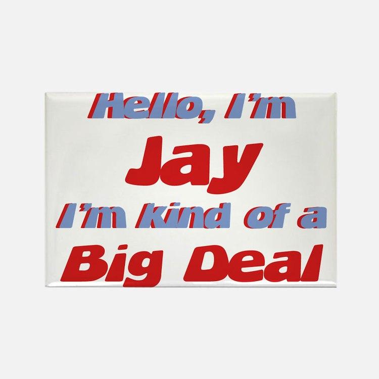 I'm Jay - I'm A Big Deal Rectangle Magnet