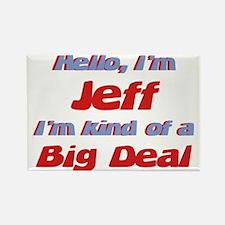 I'm Jeff - I'm A Big Deal Rectangle Magnet