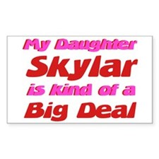 My Daughter Skylar - Big Deal Rectangle Decal