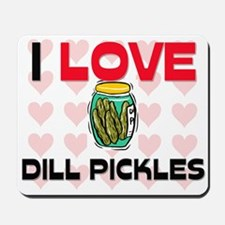 I Love Dill Pickles Mousepad