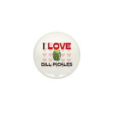 I Love Dill Pickles Mini Button (10 pack)