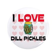 "I Love Dill Pickles 3.5"" Button"