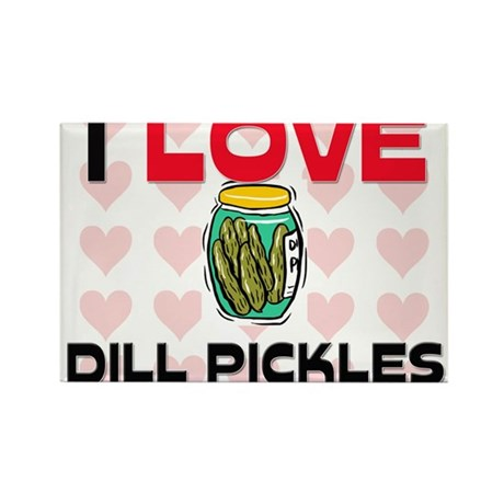 I Love Dill Pickles Rectangle Magnet