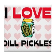 I Love Dill Pickles Tile Coaster