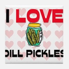 I Love Dill Pickles Tile Coaster