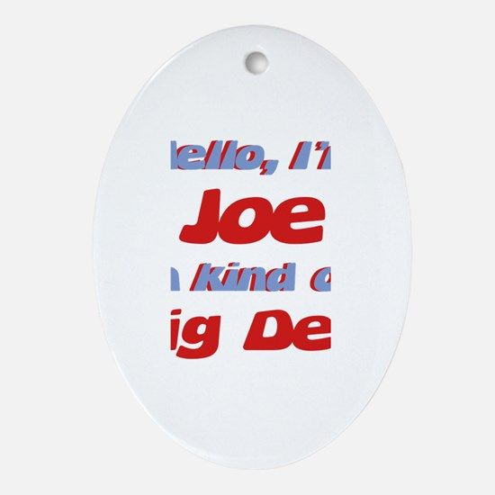 I'm Joe - I'm A Big Deal Oval Ornament