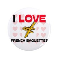 "I Love French Baguettes 3.5"" Button"