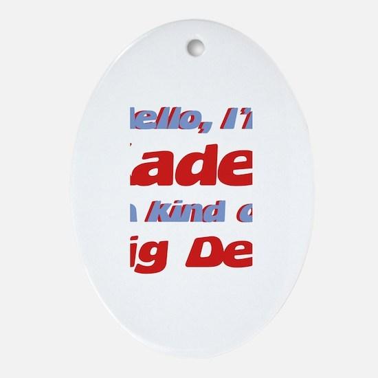 I'm Kaden - I'm A Big Deal Oval Ornament