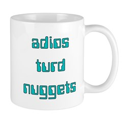 Adios Turd Nuggets Mug