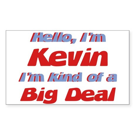 I'm Kevin - I'm A Big Deal Rectangle Sticker