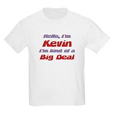 I'm Kevin - I'm A Big Deal T-Shirt