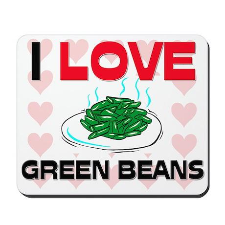 I Love Green Beans Mousepad