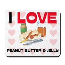 I Love Peanut Butter & Jelly Mousepad