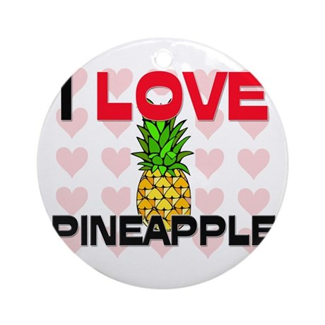 I Love Pineapple Ornament (Round)