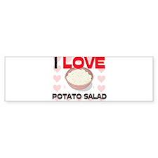 I Love Potato Salad Bumper Bumper Sticker