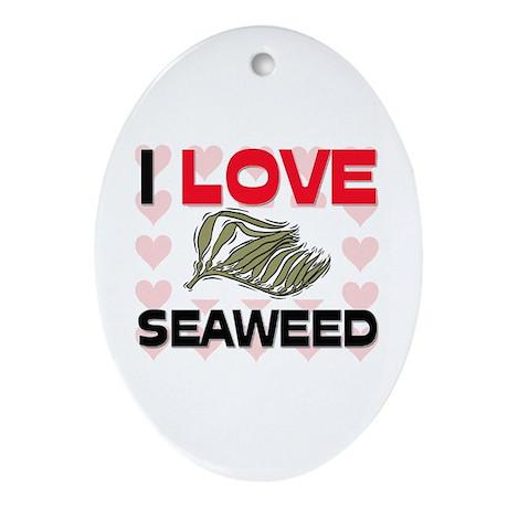 I Love Seaweed Oval Ornament
