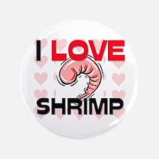 """I Love Shrimp 3.5"""" Button"""