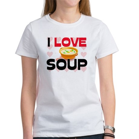 I Love Soup Women's T-Shirt