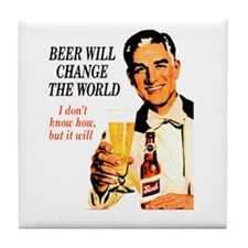 Beer will change the world, I Tile Coaster