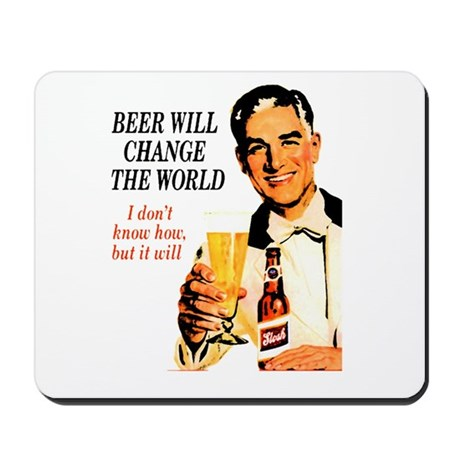 Beer will change the world, I Mousepad