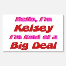 I'm Kelsey - I'm A Big Deal Rectangle Decal