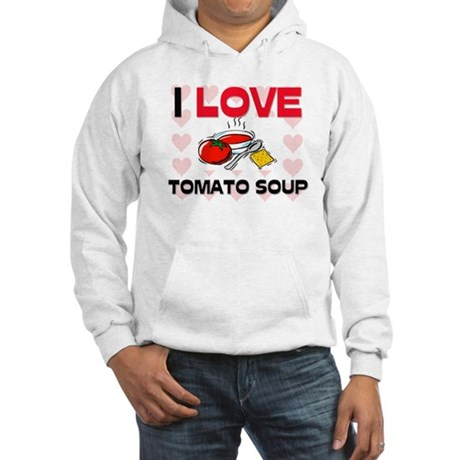 I Love Tomato Soup Hooded Sweatshirt