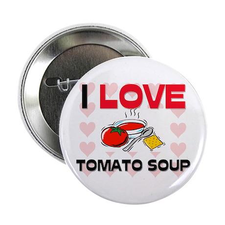 """I Love Tomato Soup 2.25"""" Button"""