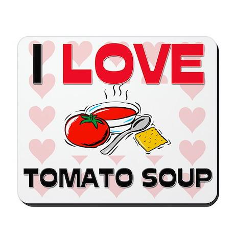 I Love Tomato Soup Mousepad