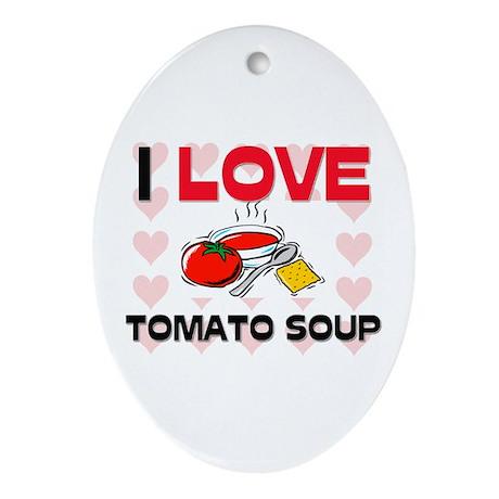 I Love Tomato Soup Oval Ornament