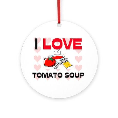 I Love Tomato Soup Ornament (Round)