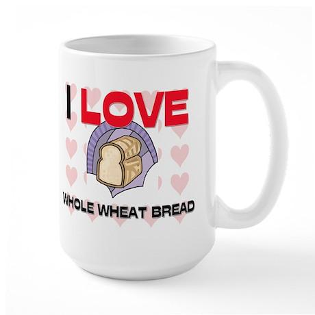 I Love Whole Wheat Bread Large Mug