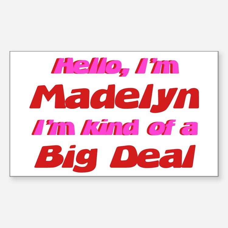 I'm Madelyn - I'm A Big Deal Rectangle Decal