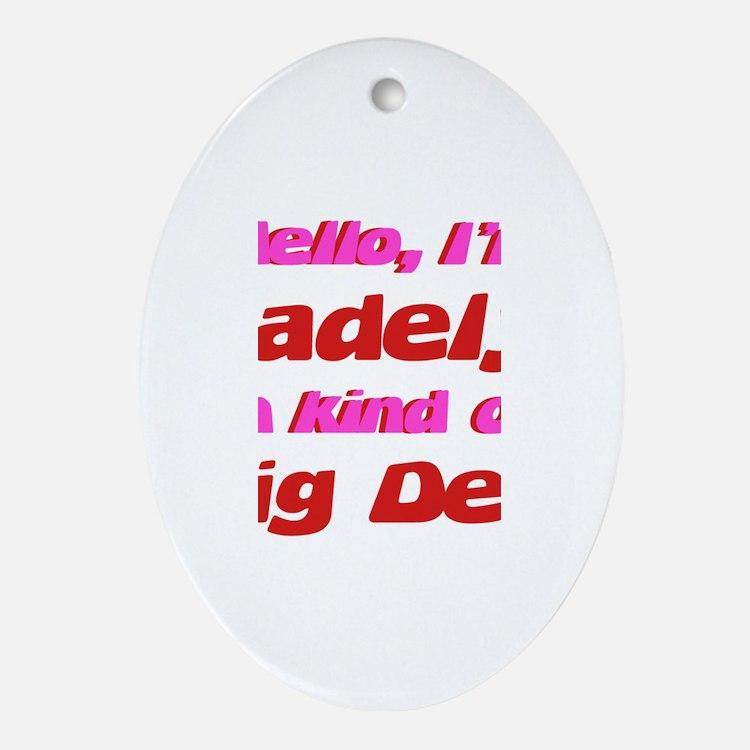 I'm Madelyn - I'm A Big Deal Oval Ornament