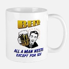Beer all a man needs, except Mug