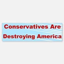 Conservatives Are Destroying America Bumper Bumper Sticker