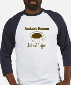 Instant Human Just add Coffee Baseball Jersey