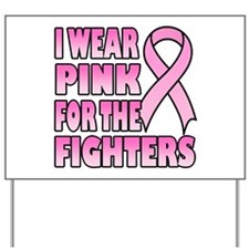I Wear Pink for the Fighters Yard Sign