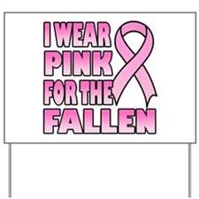 I Wear Pink for the Fallen Pink Ribbon Yard Sign