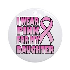 I Wear Pink for My Daughter Ornament (Round)