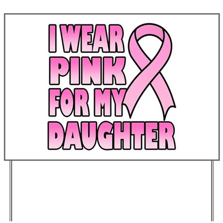I Wear Pink for My Daughter Yard Sign