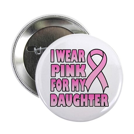 """I Wear Pink for My Daughter 2.25"""" Button (10 pack)"""