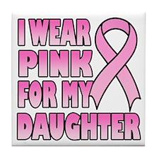 I Wear Pink for My Daughter Tile Coaster