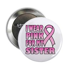 """I Wear Pink for My Sister 2.25"""" Button"""
