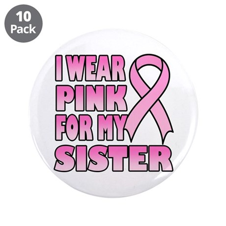 """I Wear Pink for My Sister 3.5"""" Button (10 pack)"""